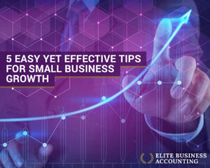 5 Easy Yet Effective Tips for Small Business Growth